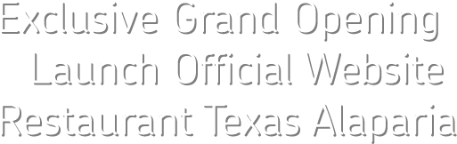 Exclusive Grand Opening Launch Official Website Restaurant Texas Alaparia